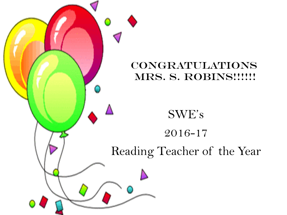 Congratulations Mrs. S. Robins!!!!!! SWE's 2016-17 Reading Teacher of the Year