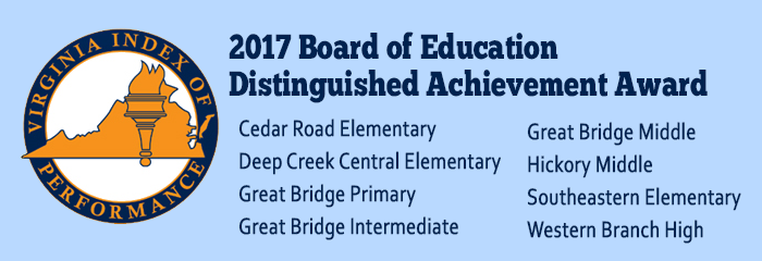 2017 Board of Education Distinguished Achievement Award - Cedar Road Elementary, Deep Creek Central Elementary, Great Bridge Primary, Great Bridge Intermediate, Great Bridge Middle Hickory Middle, Southeastern Elementary, Western Branch High