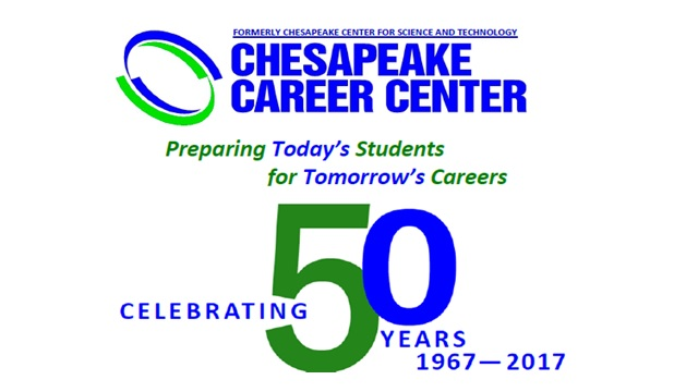 Chesapeake Career Center. Formerly Chesapeake Center for Science and Technology. Preparing Today's Students for Tomorrow's Careers. Celebrating 50 Years 1967-2017.