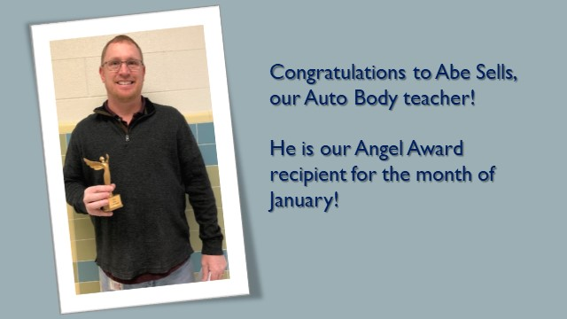 Congratulations to Abe Sells, our Auto Body teacher! He is our Angel Award recipient for the month of January!