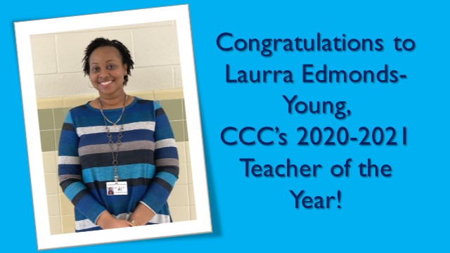 Congratulations to Laurra Edmonds-Young, CCC's 2020-2021 Teacher of the Year!