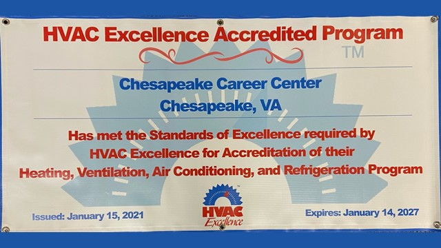 HVAC Banner HVAC Excellence Accredited Program, Chesapeake Career Center, Chesapeake, VA Has met the standards of excellence required by HVAC Excellence for Accreditation of their Heating, Ventilation, Air Conditioning, and Refrigeration program, Issued on January 21, 2021, Expires January 14, 2027