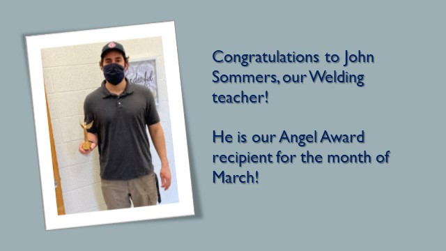 Congratulations to John Sommers, our Welding teacher! He is our Angel Award recipient for the month of March