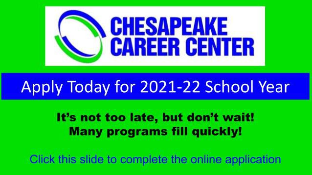 Chesapeake Career Center Apply today for 2021-22 School year, It's not too late, but don't wait! Many programs fill quickly! Click this slide for online application