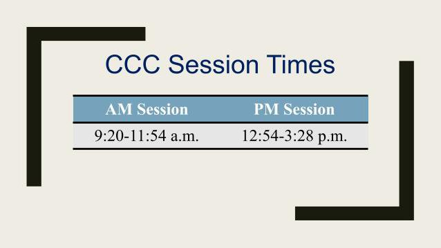 CCC Session Times AM Session 9:20-11:54 am, PM Session 12:54-3:28 pm