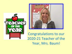 Congratulations to our 2020-21 teacher of the year, Mrs. Baum!