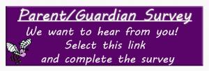 Parent and guardian survey button to press to access survey