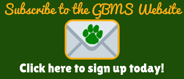 Subscribe to the GBMS Website. Click here to sign up today! Green background, gold and white writing, gray envelope with green paw on it.
