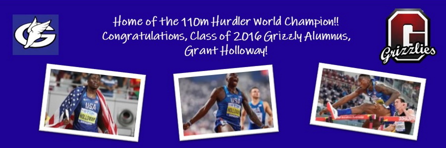 Home of the 110m Hurdler World Champion!! Congratulations, Class of 2016 Grizzly Alumnus, Grant Holloway! Banner