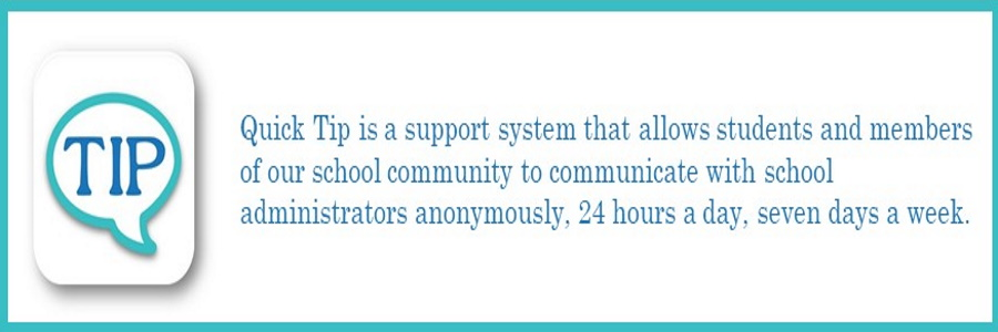 Quick Tip is a support system for families and the community to communicate with school admin 24 hrs a day 7 days a week any concerns they have with a school. Icon banner
