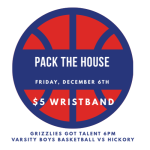 grizzlies got talent show pack the house wristbands for sale for $6 friday decemeber 6 varsity boys home basketball game