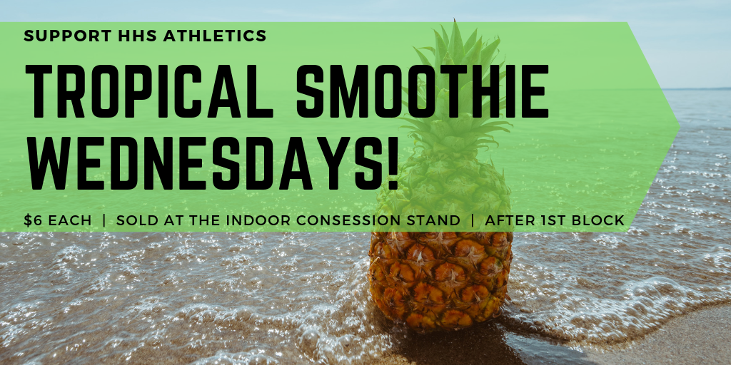 Support HHS Athletics Tropical Smoothie Wednesdays $6 Each | Sold at the infoor consession stand | After 1st Block
