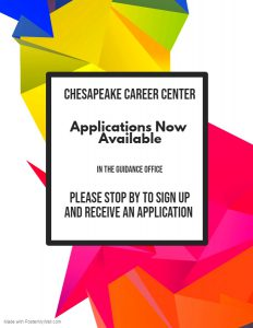 Chesapeake Career Center Applications Now Available In the Guidance Office Please Stop By to sign up and receieve an application
