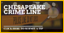 Chesapeake Crime Line-Click here to submit a tip.