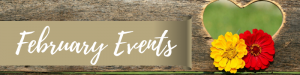 Woodgrain background with heart shaped cutout behind a yellow and an orange-red flower: February Events