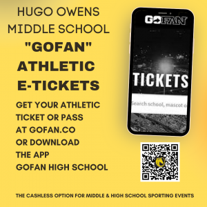 """Hugo Owens Middle School """"GoFan"""" Athletic e-tickets. Get your athletic ticket or pass at gofan.com or download the app GoFan High School. The cashless option for middle and high school sporting events."""