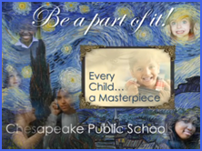 Be a part of it! every child... a masterpiece. Chesapeake Public Schools