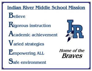 Indian River Middle School Mission Believe Rigorous instruction Academic achievement Varied straties Empowering All Safe Environment IR home of the Braves