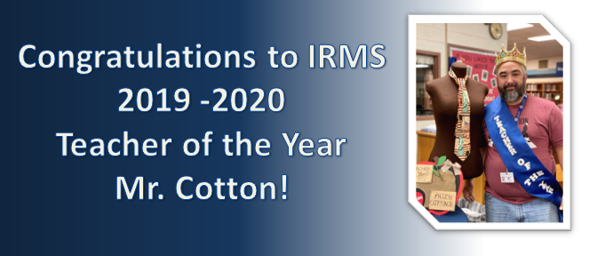 congratulations to irms 2019-2020 teacher of the year mr. cotton!