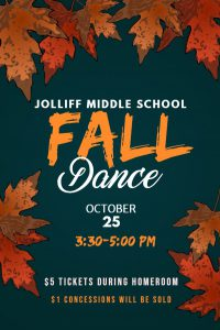 Jolliff Middle School Fall Dance October 25 3:30-5:00 PM $5 during homeroom $1 concessions will be sold