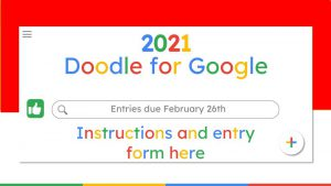 2021 Doodle for Google Entries due February 26th Instructions and entry form here