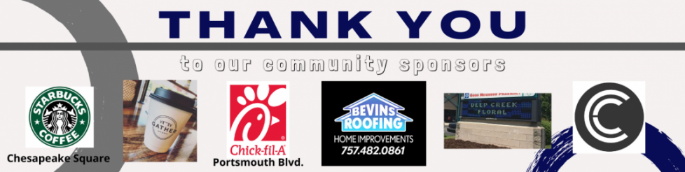 Thank you to our community sponsors Starbucks Chesapeake Square Gather Chick-fil-A Portsmouth Blvd Bevins Roofing Home Improvements Deep Creek Floral