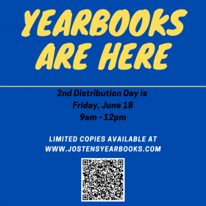 Yearbooks are here. 2nd distribution day is Friday, June 18th 9-12. Limited copies available at www.jostenyearbooks.com