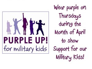 Purple Up! for military kids  Wear purple on Thursdays during the Month of April to show Support for our Military Kids!