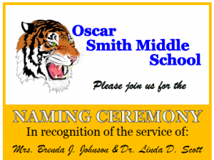 Oscar Smith Middle School Please join us for the Naming Ceremony in recognition of the service of: Mrs. Brenda J. Johnson and Dr. Linda D. Scott