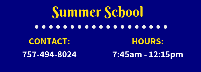 Summer School Contact: 757-494-8024 Hours: 7:45am-12:15pm