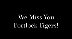 We miss you Portlock Tigers!