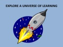 Explore a Universe of Learning