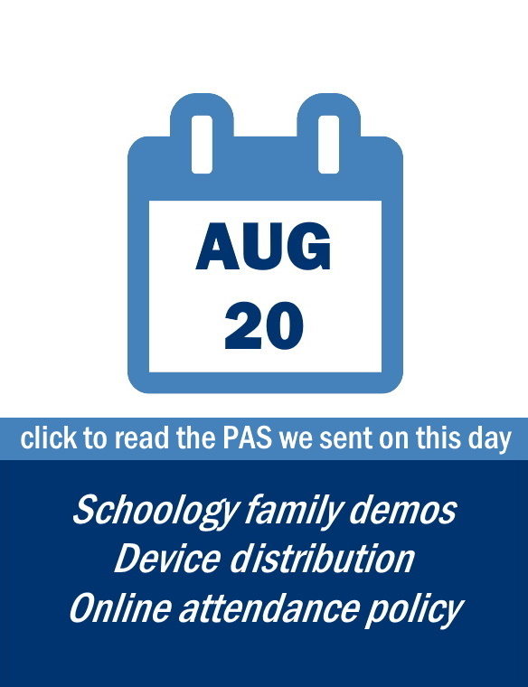 Family Update: Aug. 20 - CLICK TO READ THE PAS WE SENT ON THIS DAY including information on: Schoology family demos, device distribution plan at schools, and online attendance policy