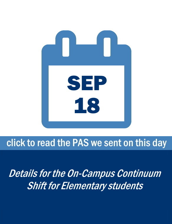 Family Update: September 18, 2020 - CLICK TO READ THE PAS WE SENT ON THIS DAY including information on: details for the On-campus continuum shift for Elementary Students