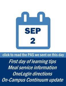 Family Update: Sept. 2 - CLICK TO READ THE PAS WE SENT ON THIS DAY including information on: First day of school learning tips, meal service information, OneLogin directions, On-Campus Continuum updates