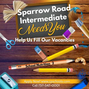 Sparrow Road Intermediate Needs You Help Us Fill Our Vacancies School Nutrition 2 Apply Now!  www.cpschools.com Call 757-547-0001