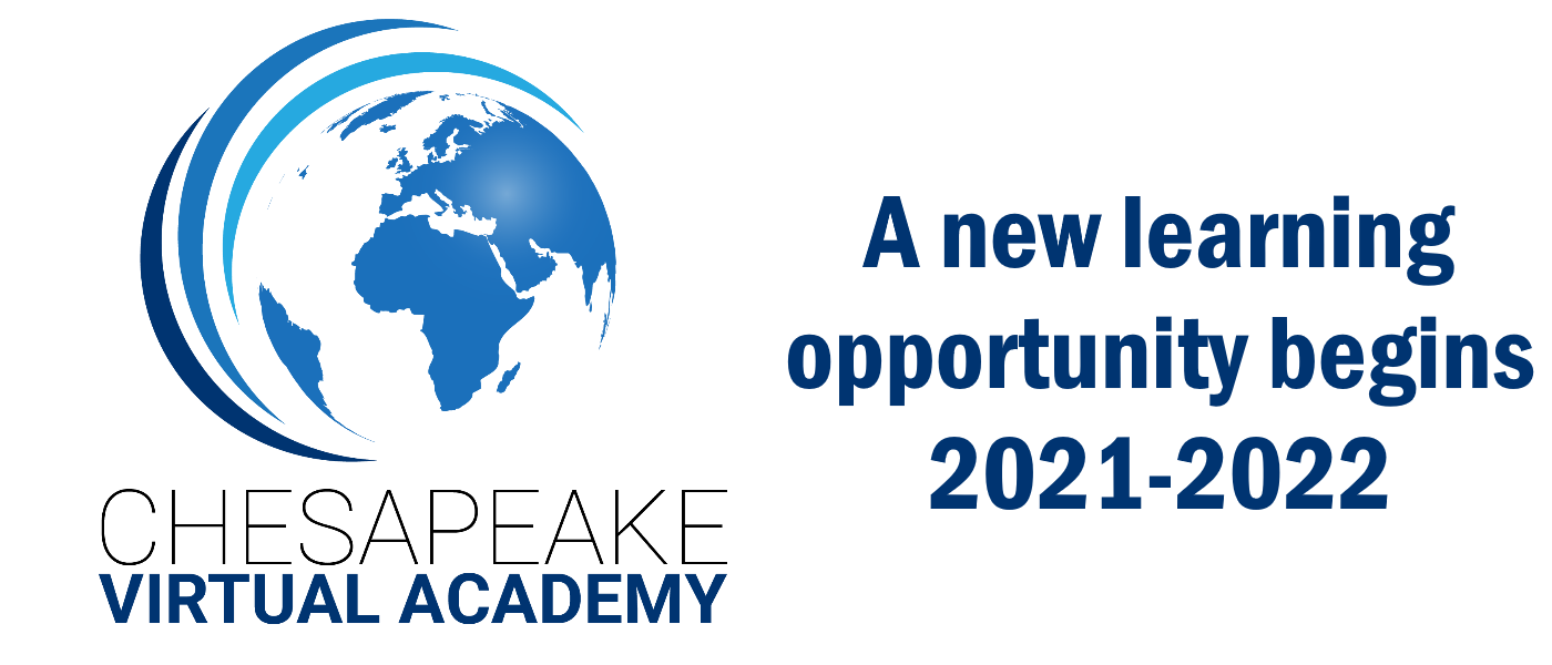 CHESAPEAKE VIRTUAL ACADEMY [LOGO] A new learning opportunity begins 2021-2022