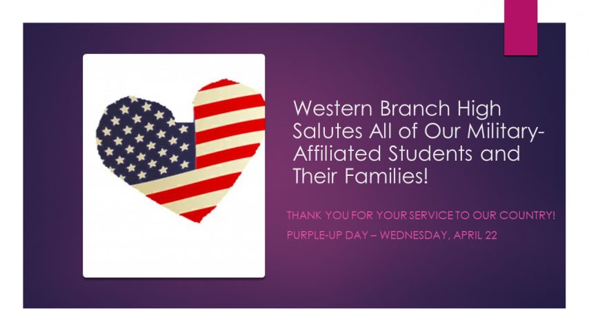 Western Branch High Salutes All of Our Military-Affiliated Students and Their Families! Thank you for your service to our country! Purple-up day – Wednesday, April 22