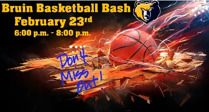 Bruin Basketball Bash February 23rd 6:00 p.m. – 8:00 p.m. Don't Miss Out!