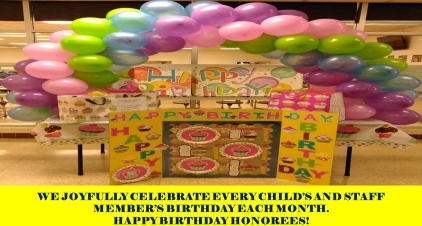 WE JOYFULLY CELEBRATE EVERY CHILD'S AND STAFF MEMBER'S BIRTHDAY EACH MONTH. HAPPY BIRTHDAY HONOREES!