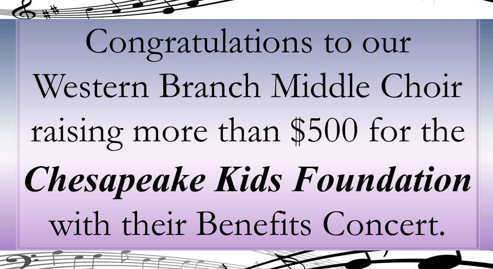 Congratulations to our Western Branch Middle Choir raising more than $500 for the Chesapeake Kids Foundation with their Benefits Concert.