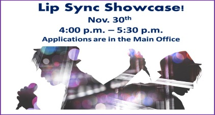 Lip Sync Challenge November 30th 4:00 p.m – 5:30 p.m. Applications Available Oct. 30th In Main Office