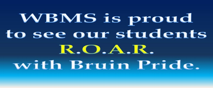 WBMS is proud to see our students R. O. A. R. with Bruin Pride