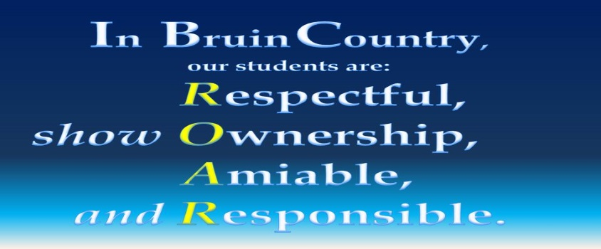 In Bruin Contry, our students are: Respectful, show Ownership, Amiable, and Responsible