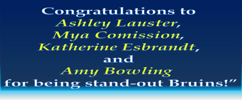 Congratulations to Ashley Lauster, Mya Comission, Katherine Esbrandt, and Amy Bowling for being stand-out Bruins