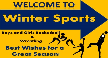 Welcome to Winter Sports Boys and Girls Basketball and wrestling Best wishes for a Great Season!