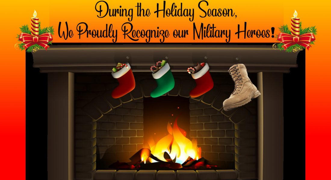 During the Holiday Season, We Proudly Recognize our Military Heroes!