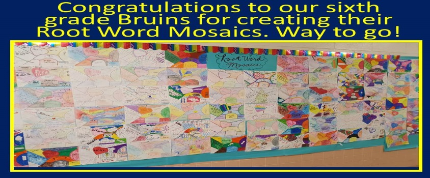 Congratulations to our sixth grade Bruins for creating their Root Word Mosaics. Way to go!