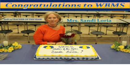 Congratulations to WBMS 2018-19 Teacher of the Year! Mrs. Sandi Loria