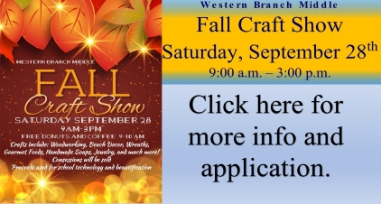 Western Branch Middle Fall Craft Show Saturday, September 28th 49:00 a.m. – 3:00 p.m. Free donuts and coffee 9 am to 10 am